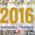 Oh The Things We Love… 2016 Weddings Trends